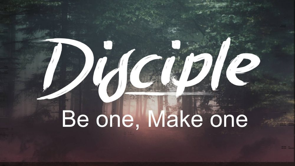 Disciple: Be One, Make One